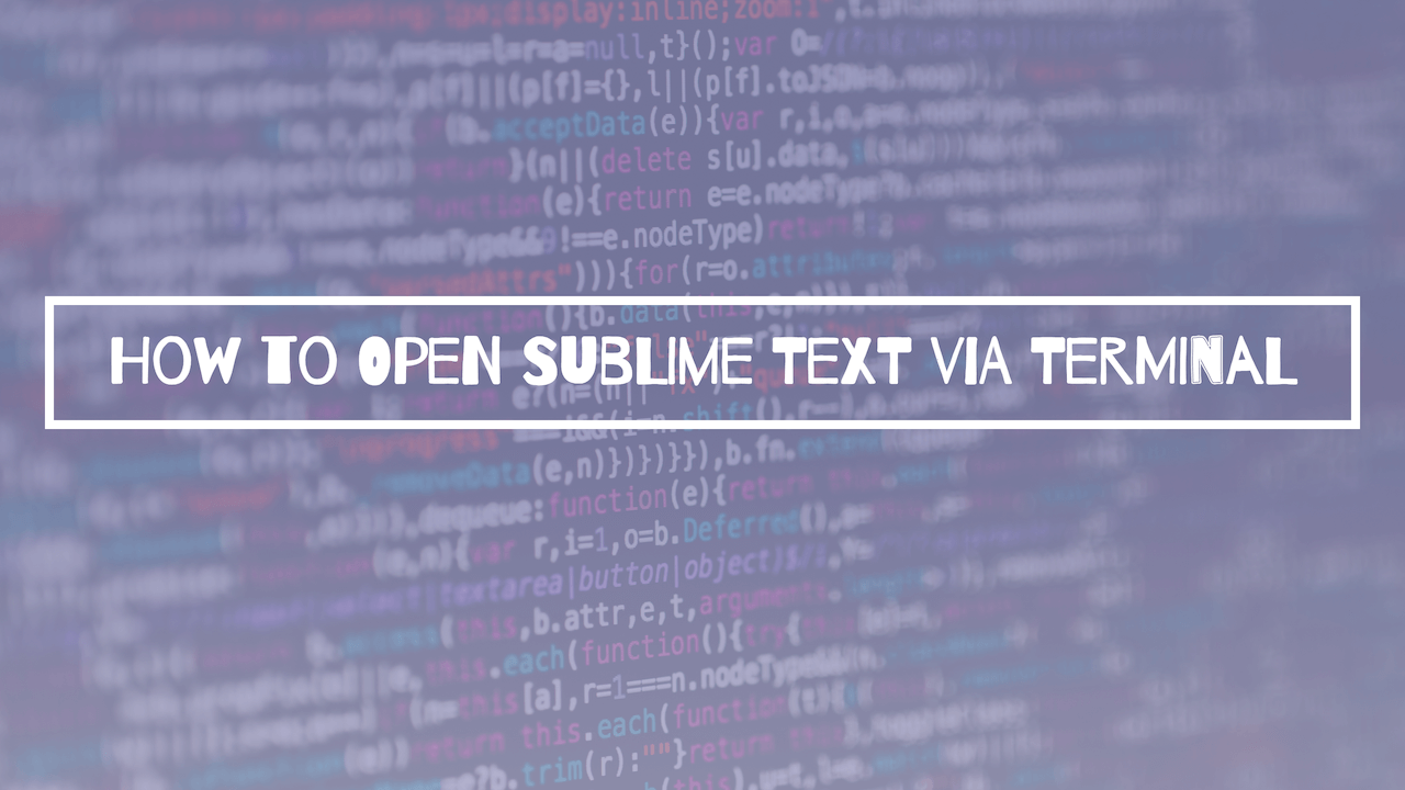 How to Open Sublime Text via Terminal
