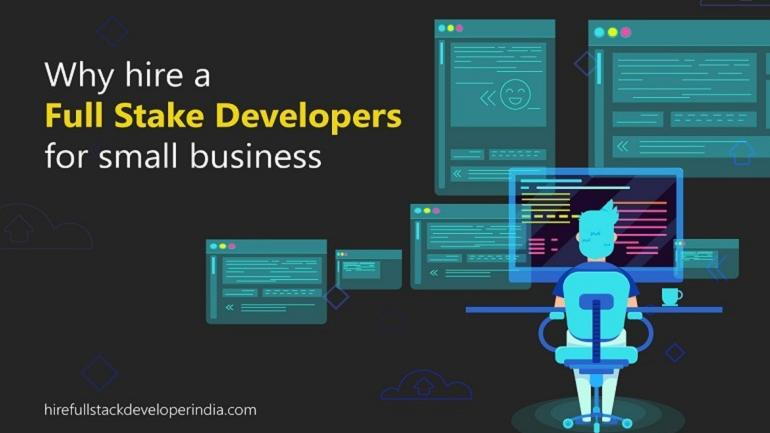 Why Hire Full Stack Developers for Small Business