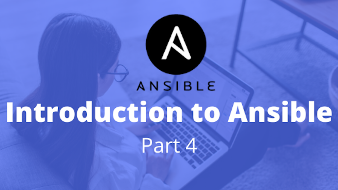 Introduction to Ansible - Part 4