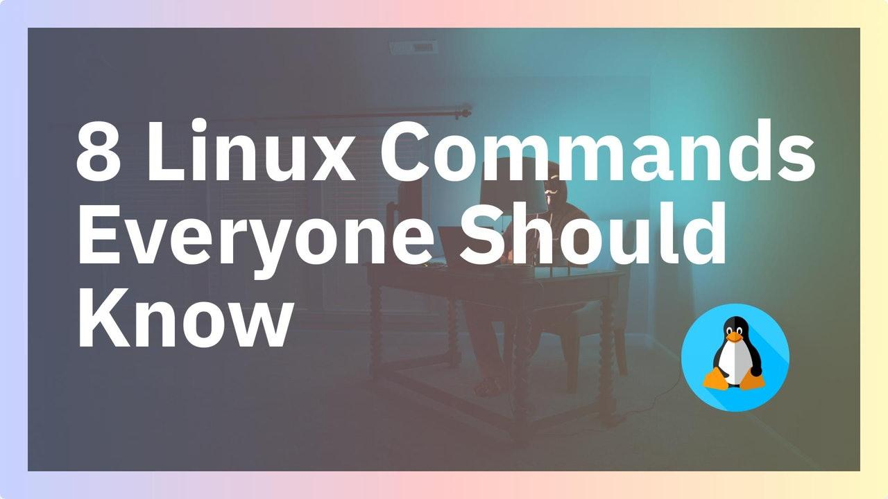 8 Linux Commands Everyone Should Know
