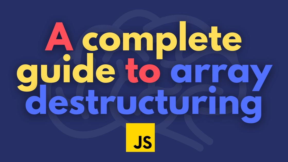 A complete guide to Array destructuring | JavaScript