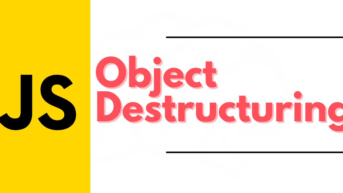 A complete guide to Object Destructuring: JavaScript
