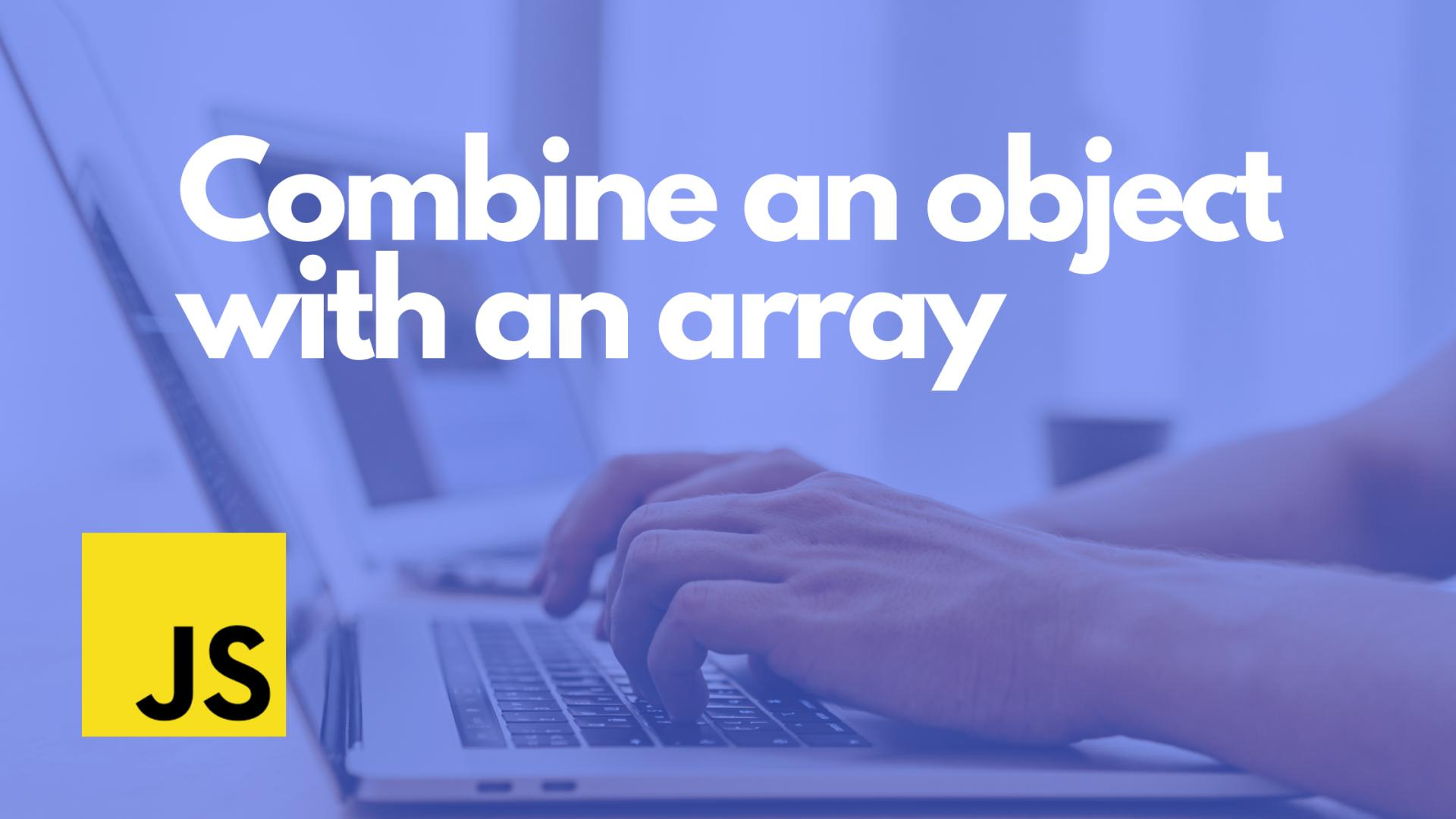 Combine an object with an array