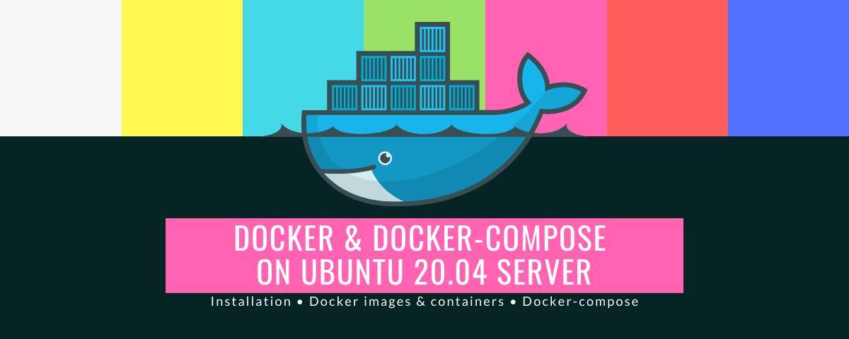Docker & Docker-compose on Ubuntu 20.04 Server