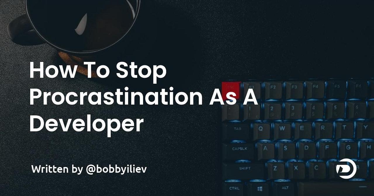 How To Stop Procrastination As A Developer