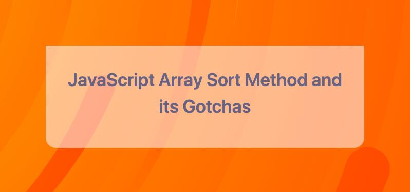 JavaScript Array Sort Method and its Gotchas - Explained with Examples