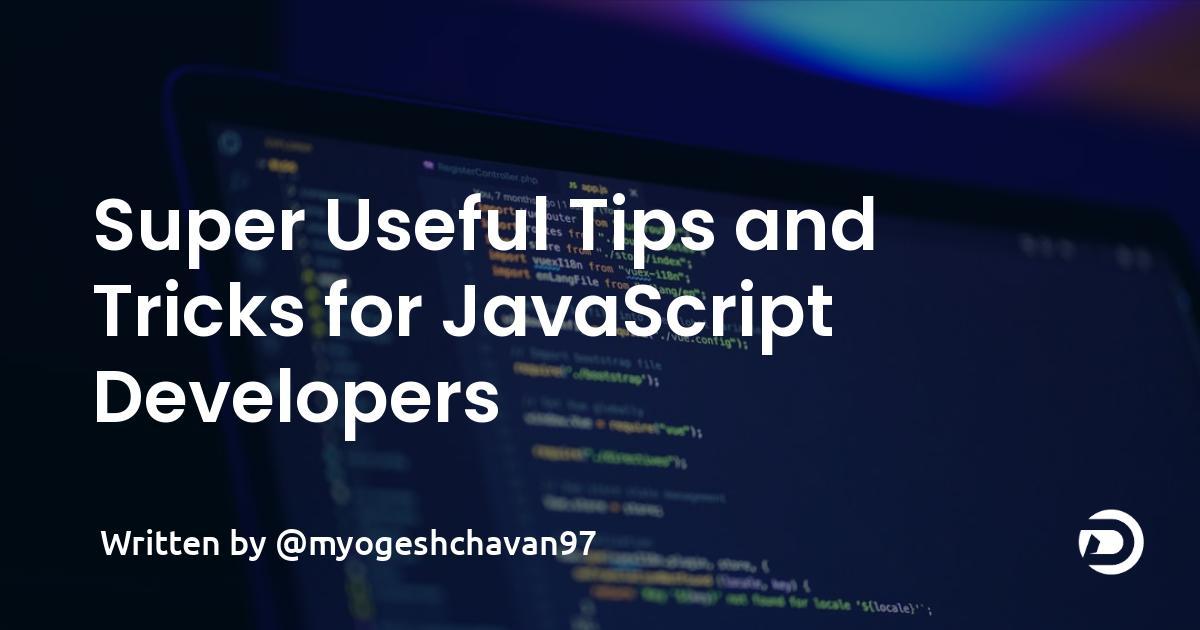 Super Useful Tips & Tricks for JavaScript Developers