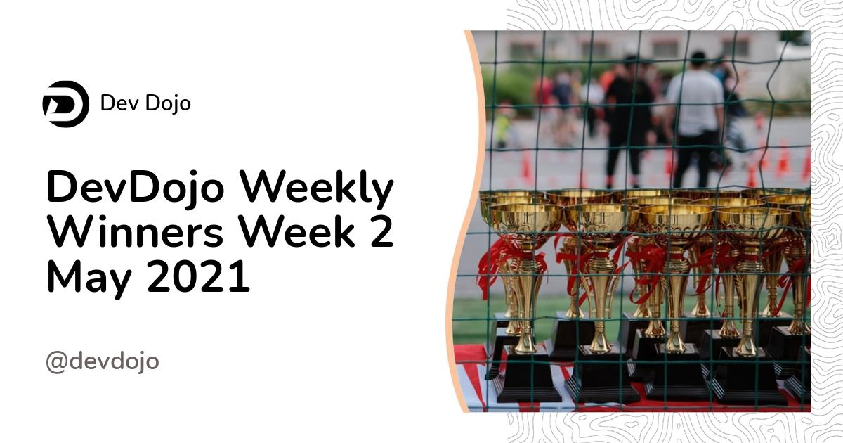 DevDojo Weekly Winners Week 2 May 2021