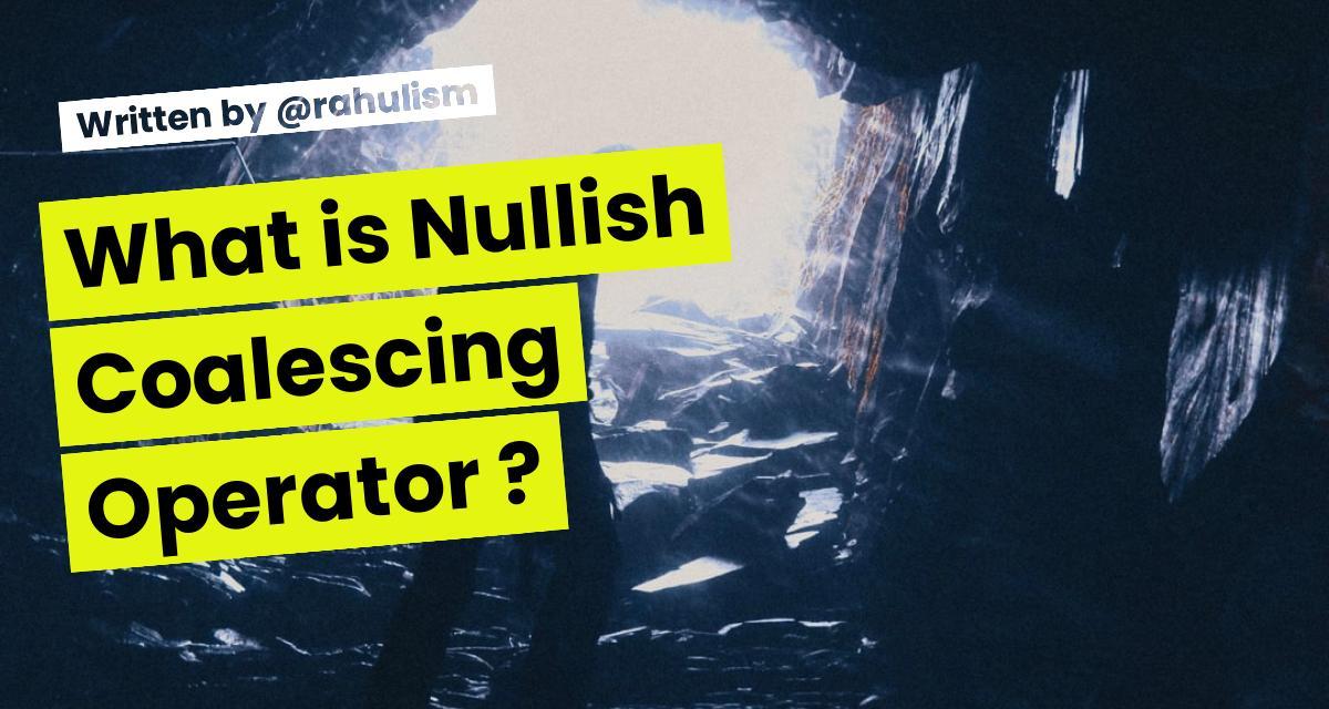 What is Nullish Coalescing Operator ?
