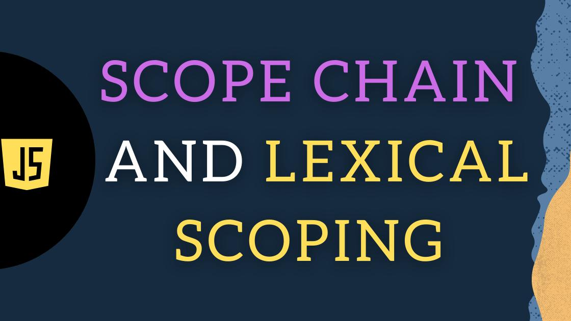 What is Scope chain and Lexical Scoping in JavaScript?