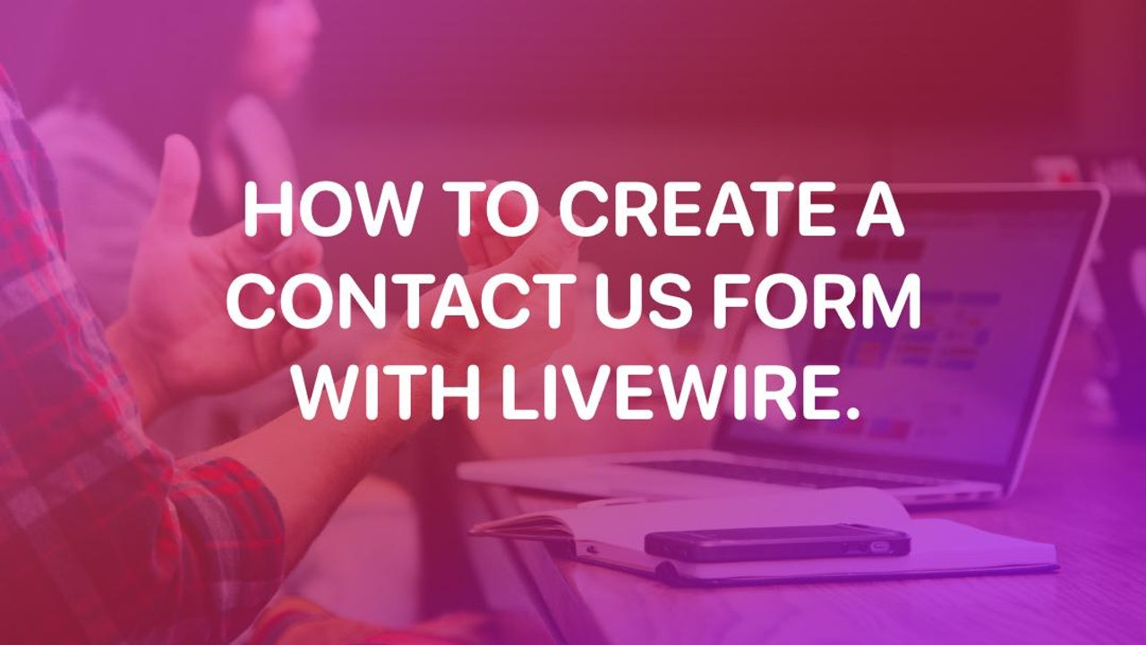 How to create a Contact Us form with Livewire. 👋