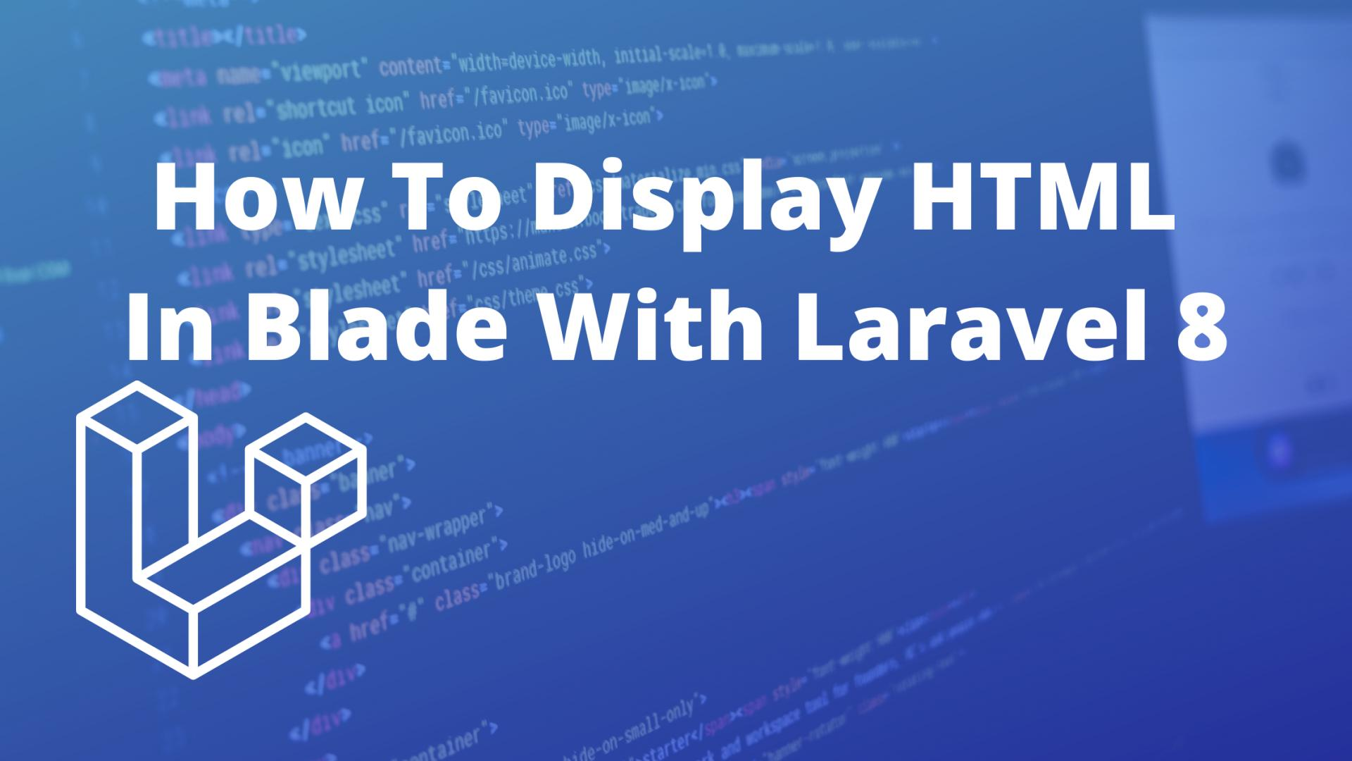 How To Display HTML Tags In Blade With Laravel 8