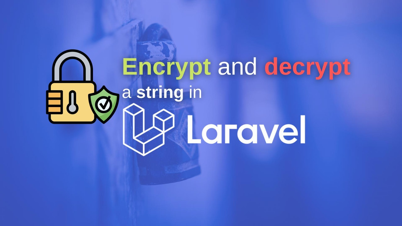 How to encrypt and decrypt a string in Laravel?