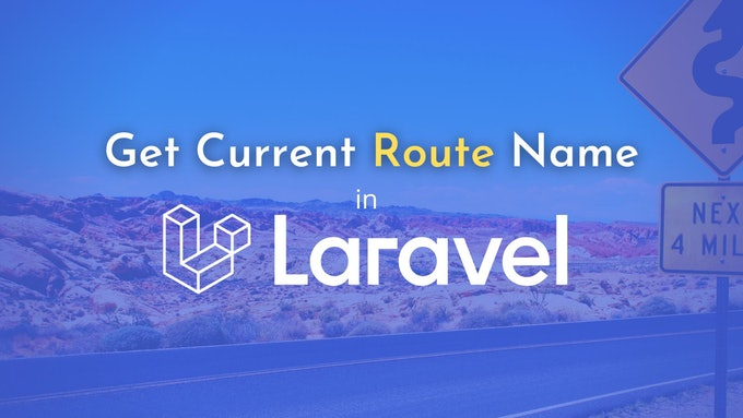 How to Get Current Route Name in Laravel?