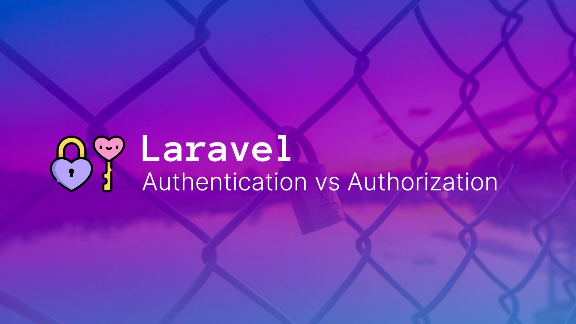 Laravel Authentication vs Authorization
