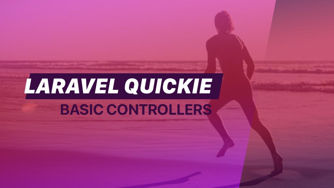 Laravel Quickie: Basic Controllers