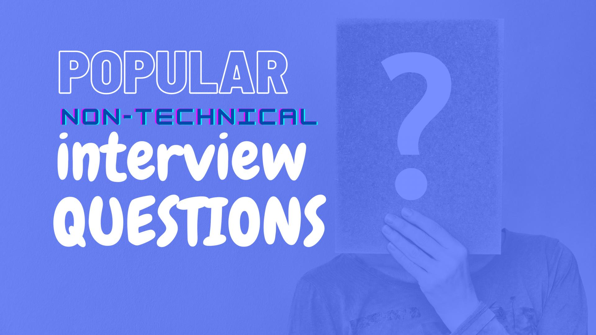 Popular Non-technical Interview Questions For Developers