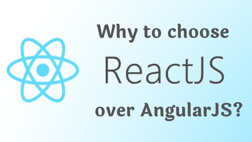 Why to choose ReactJS over AngularJS?