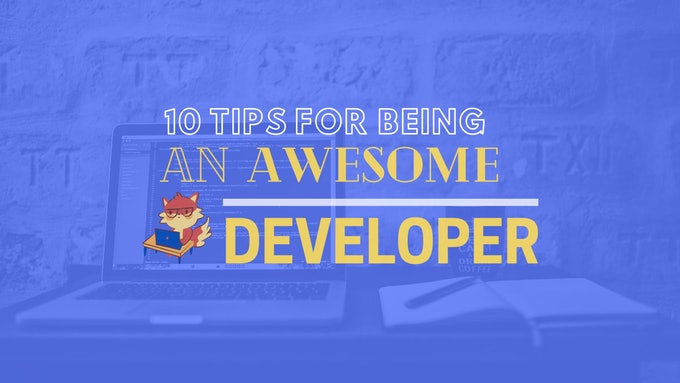 10 Tips for Being an Awesome Developer