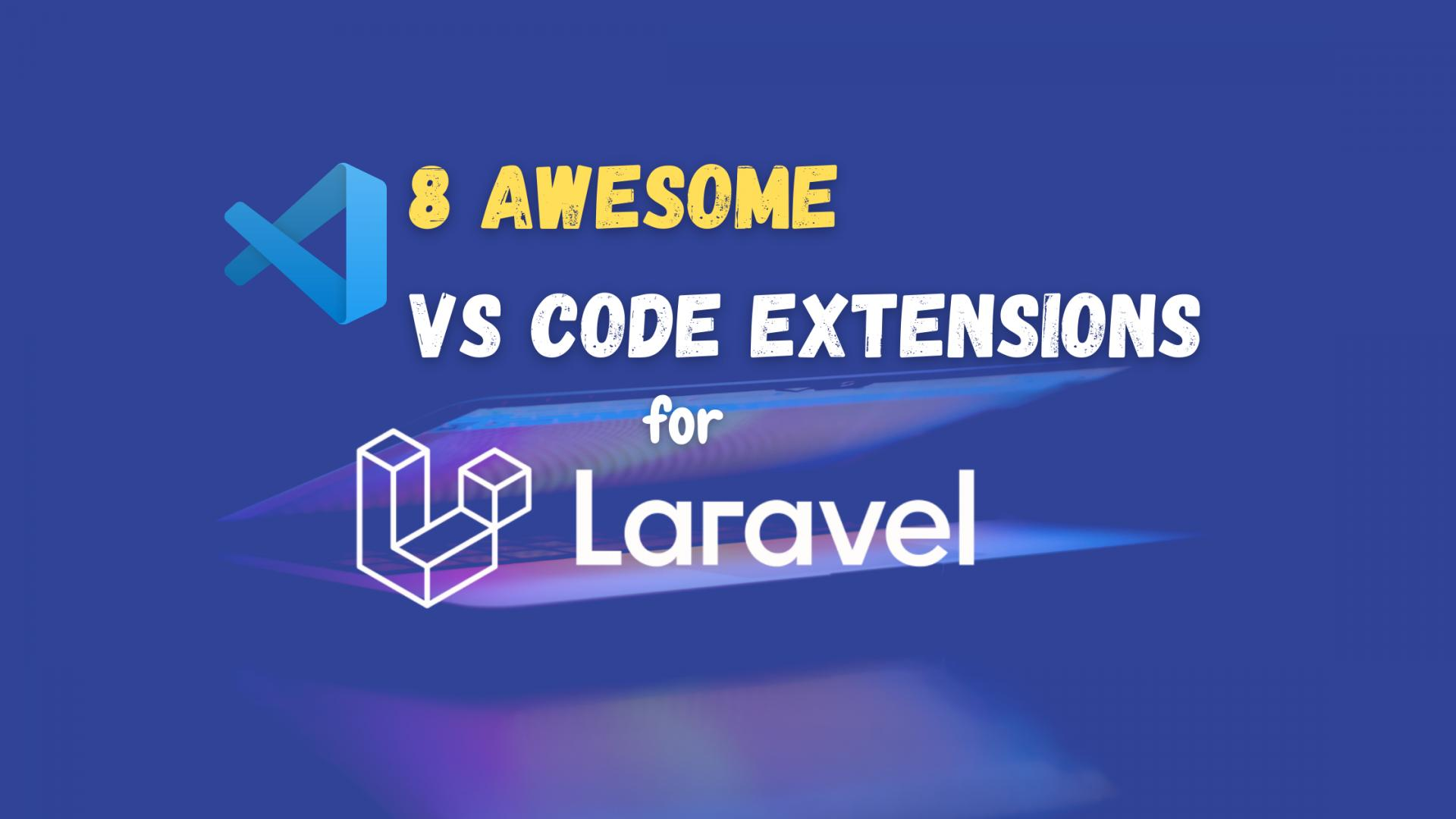 8 Awesome VS Code Extensions for Laravel Developers