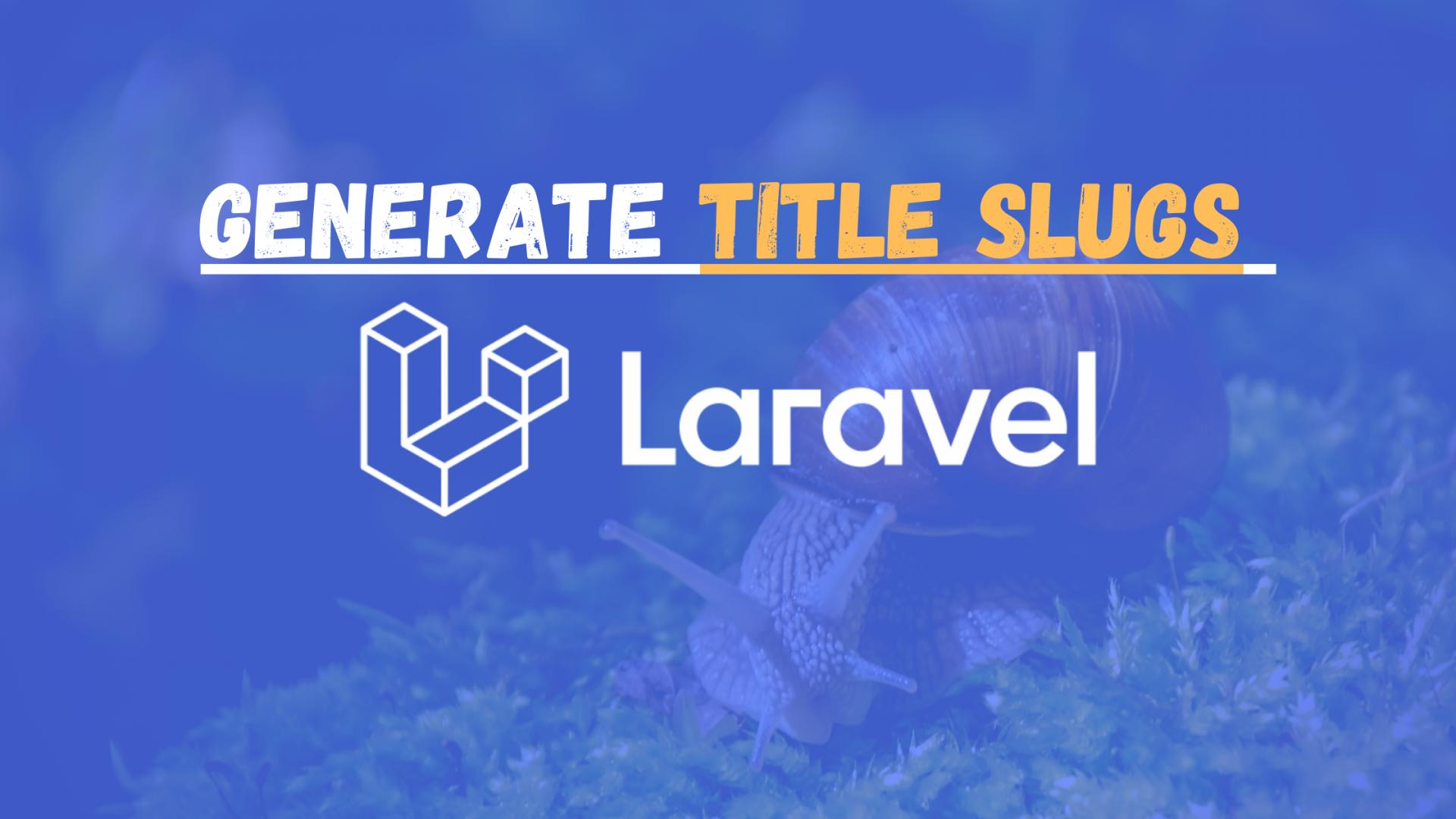 How to generate title slugs in Laravel?