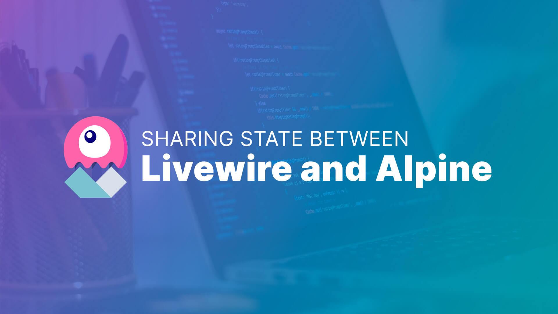 Sharing State Between Livewire & Alpine