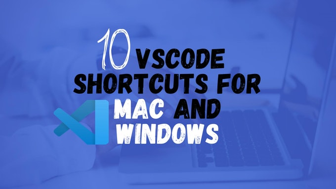 Top 10 VScode Shortcuts For Mac and Windows to Help You be More Productive