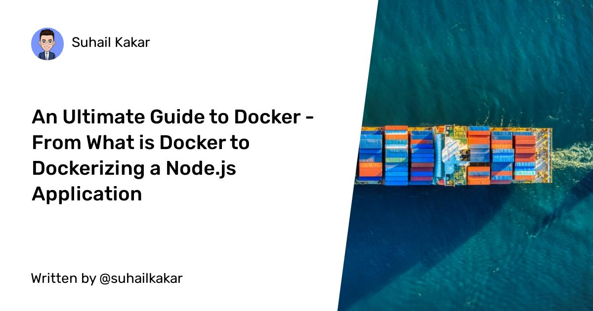 An Ultimate Guide to Docker - From What is Docker to Dockerizing a Node.js Application