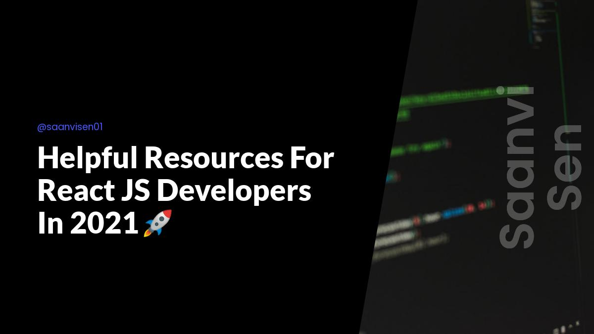 Helpful Resources For React JS Developers In 2021🚀