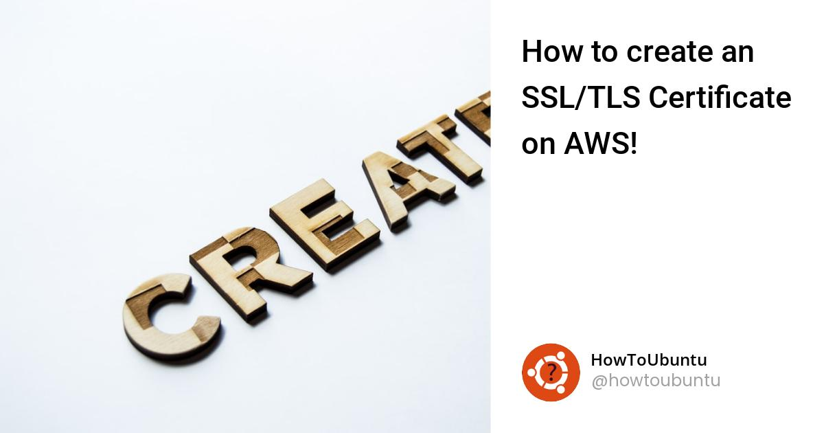 How to create an SSL/TLS Certificate on AWS!