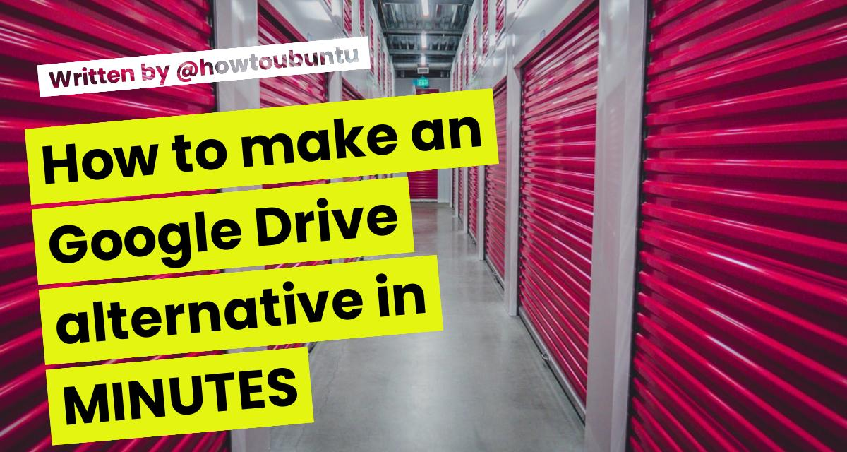 How to make an Google Drive alternative in MINUTES