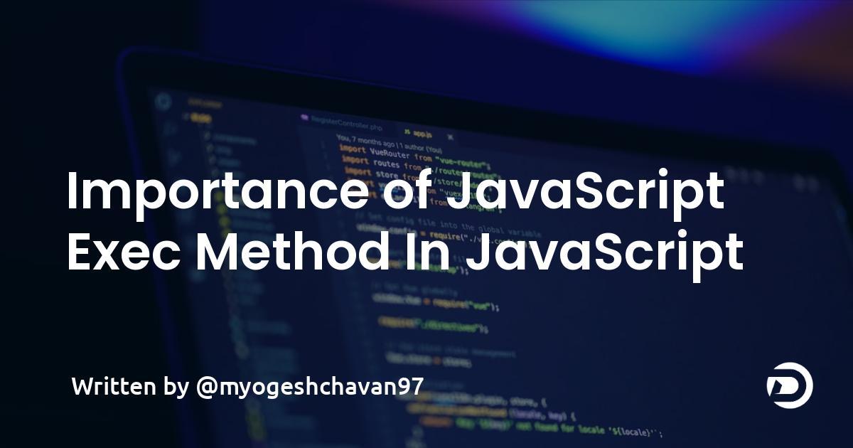 Importance of JavaScript Exec Method In JavaScript