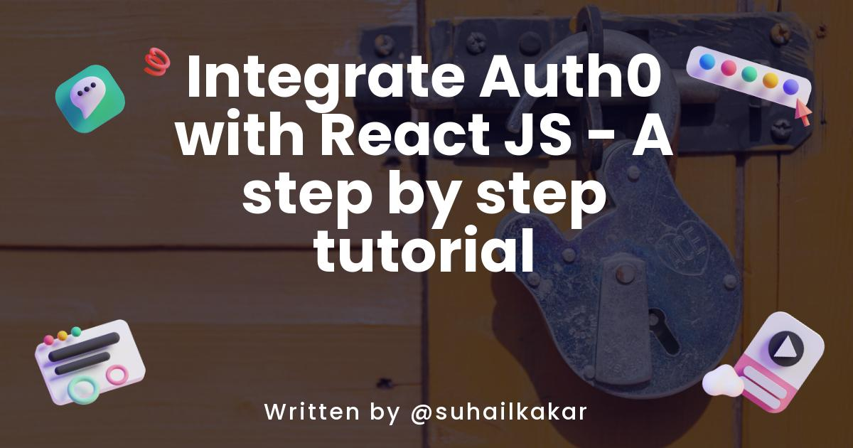 Integrate Auth0 with React JS - A step by step tutorial
