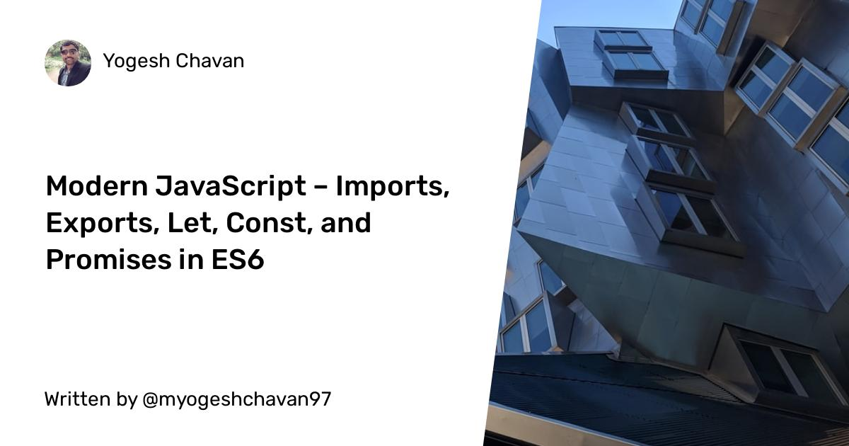 Modern JavaScript – Imports, Exports, Let, Const, and Promises in ES6+