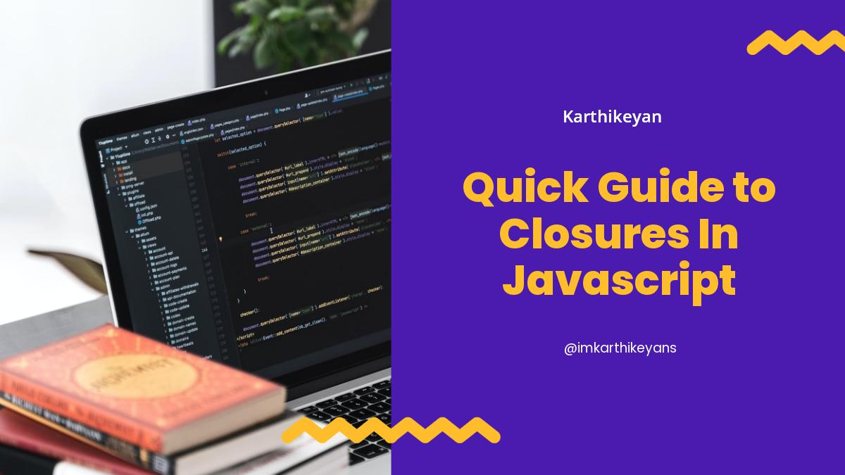 Quick Guide to Closures In Javascript