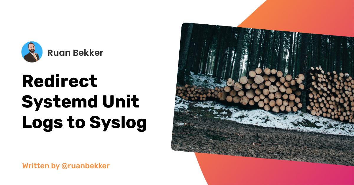Redirect Systemd Unit Logs to Syslog
