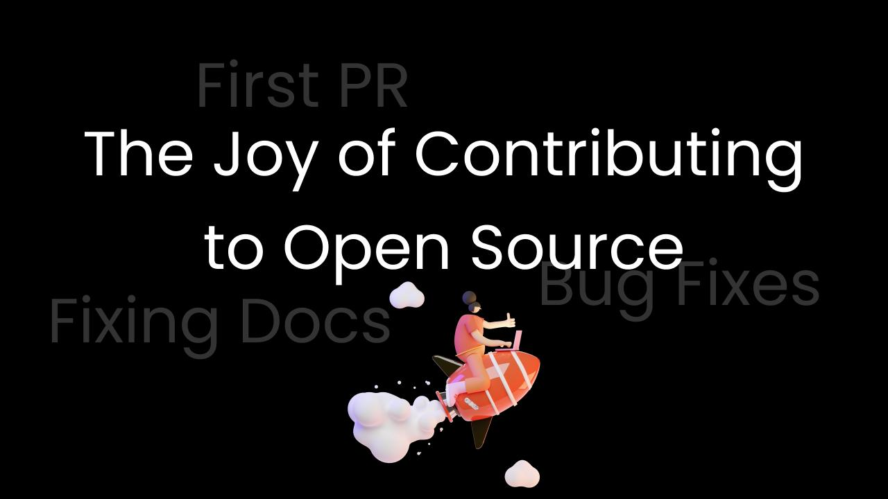 The Joy of Contributing to Open Source