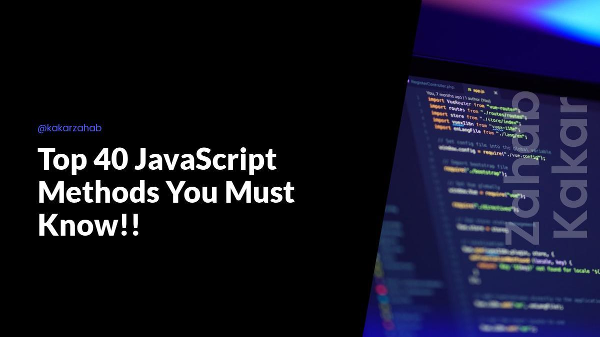 Top 40 JavaScript Methods You Must Know!!