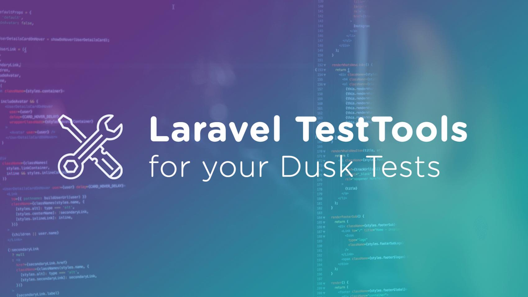Laravel TestTools for your Dusk Tests