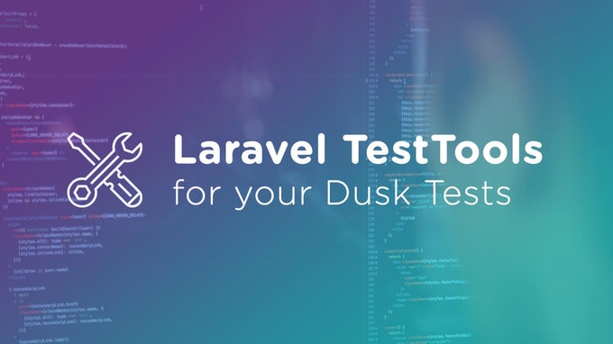 Laravel TestTools for your Dusk Tests