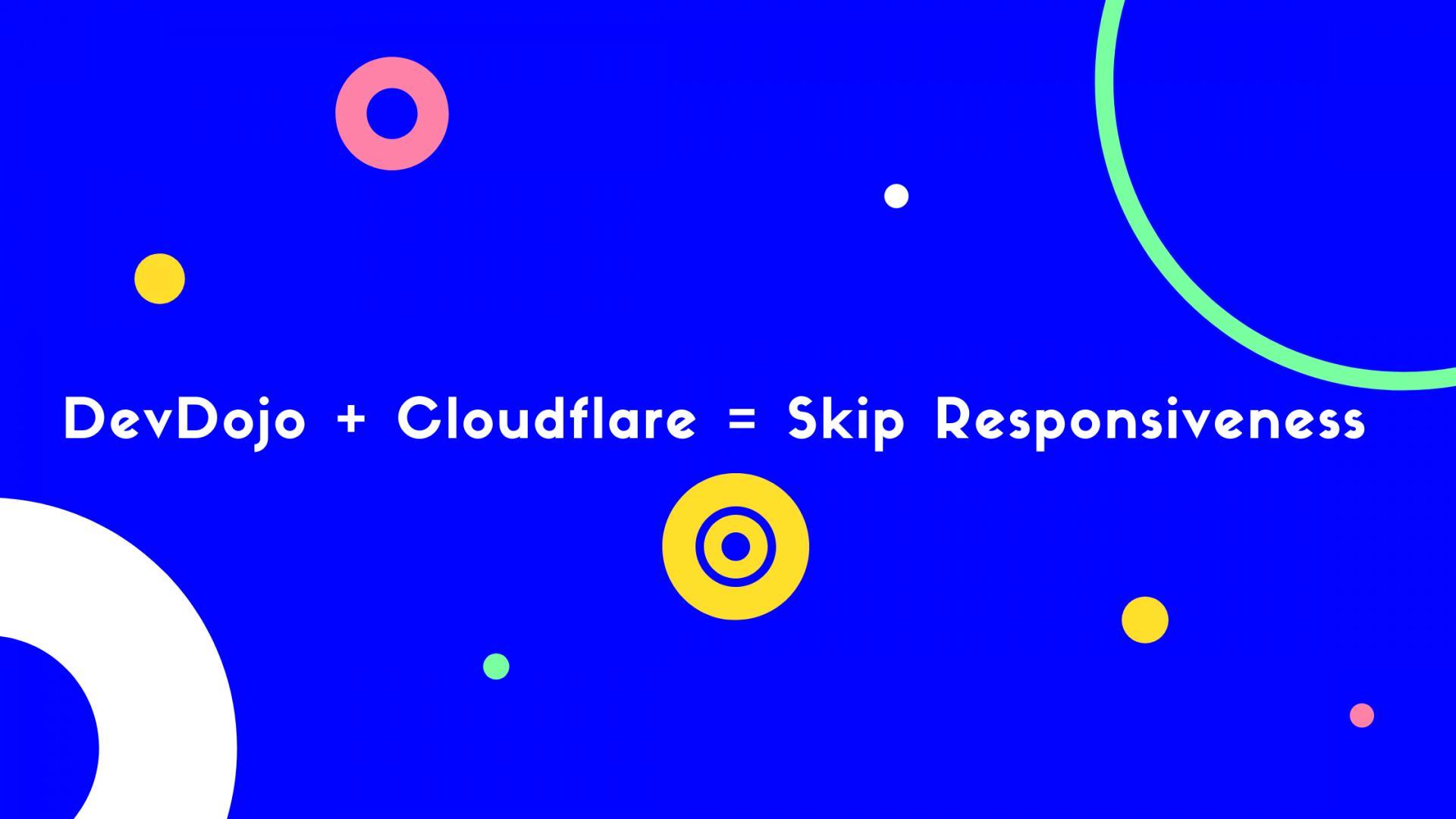 DevDojo + Cloudflare = Skip Responsiveness