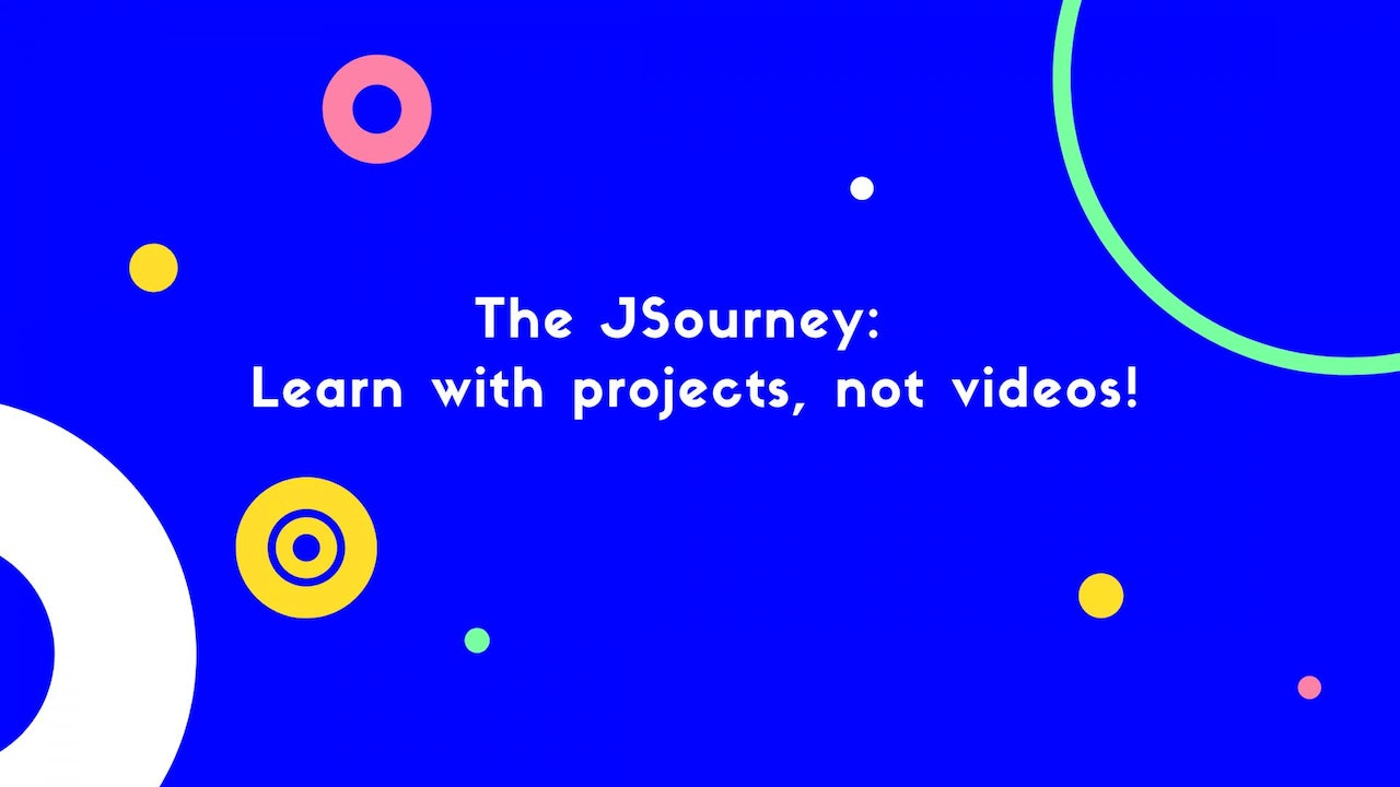 The JSourney: Learn with projects, not videos!