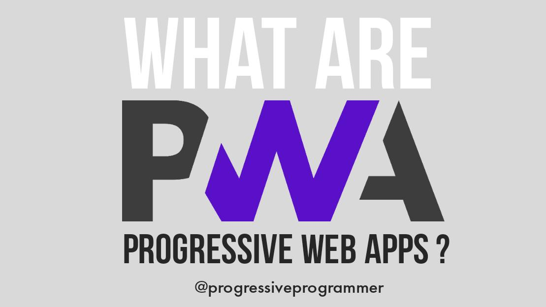 What are Progressive Web App(PWA)?