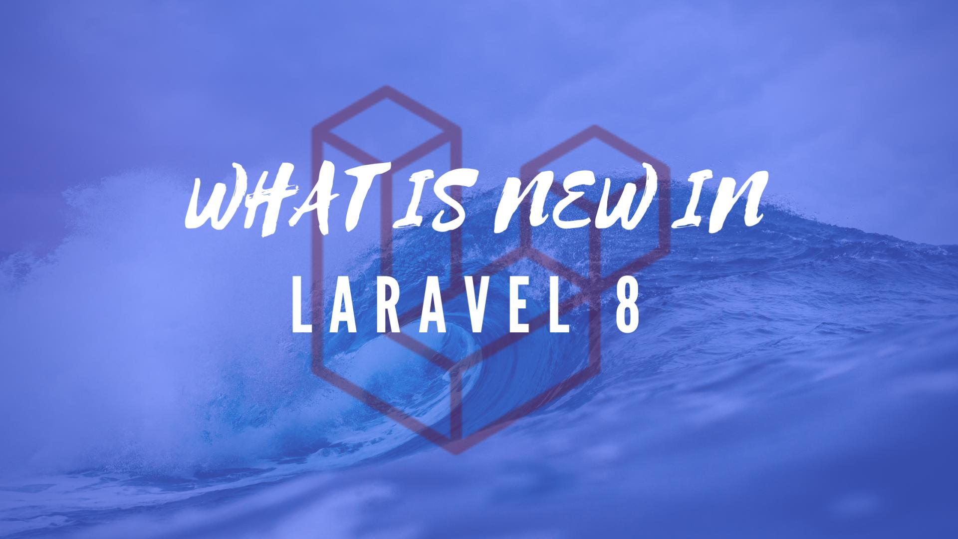 What is new in Laravel 8?