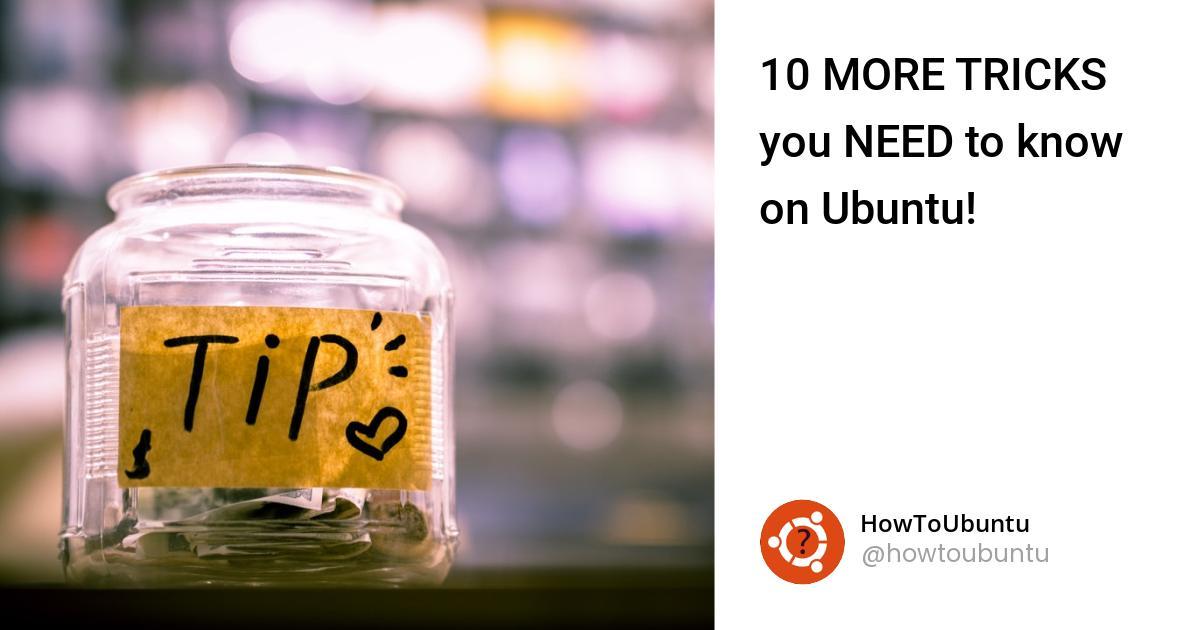 10 MORE TRICKS you NEED to know on Ubuntu!