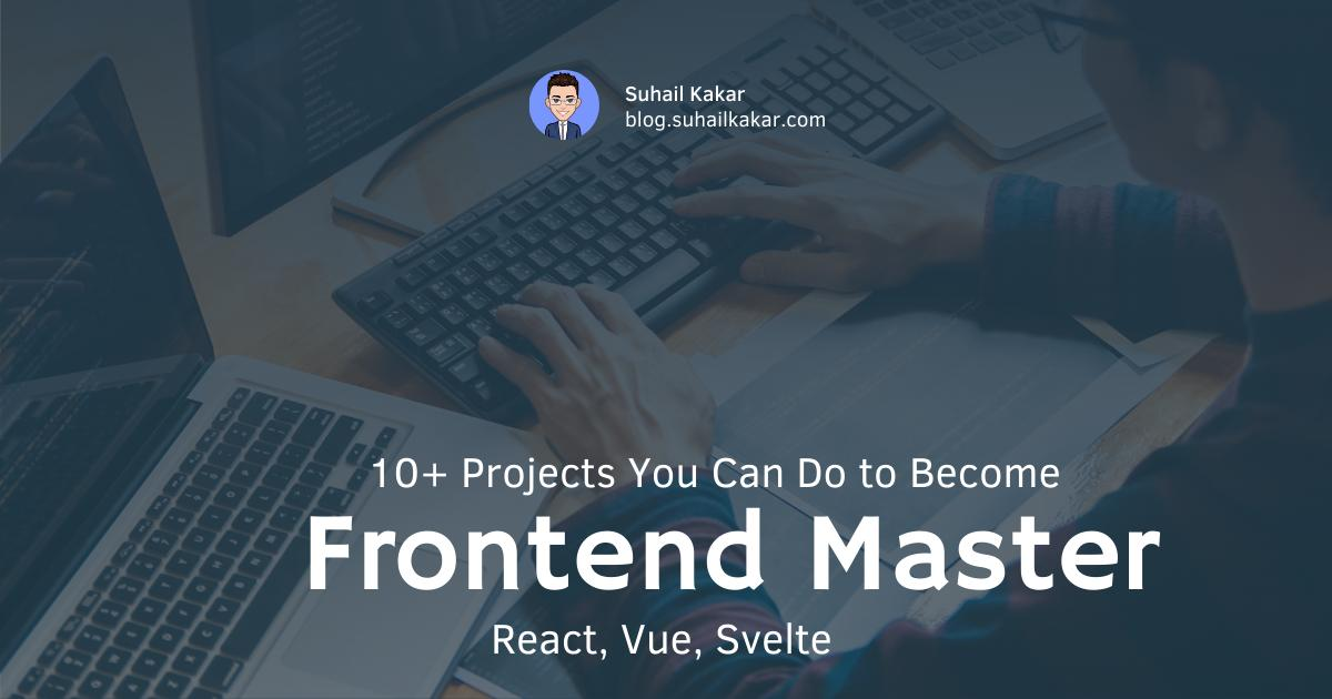 10+ Projects You Can Do to Become a Frontend Master