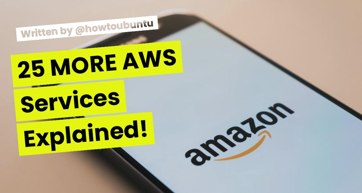 25 MORE AWS Services Explained!