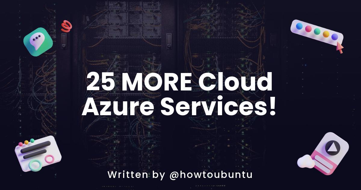 25 MORE Cloud Azure Services!