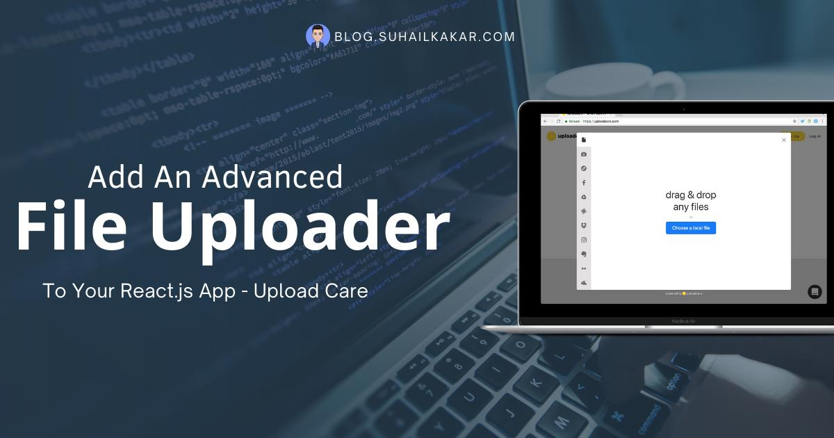 Add An Advanced File Uploader To Your React.js App - Upload Care