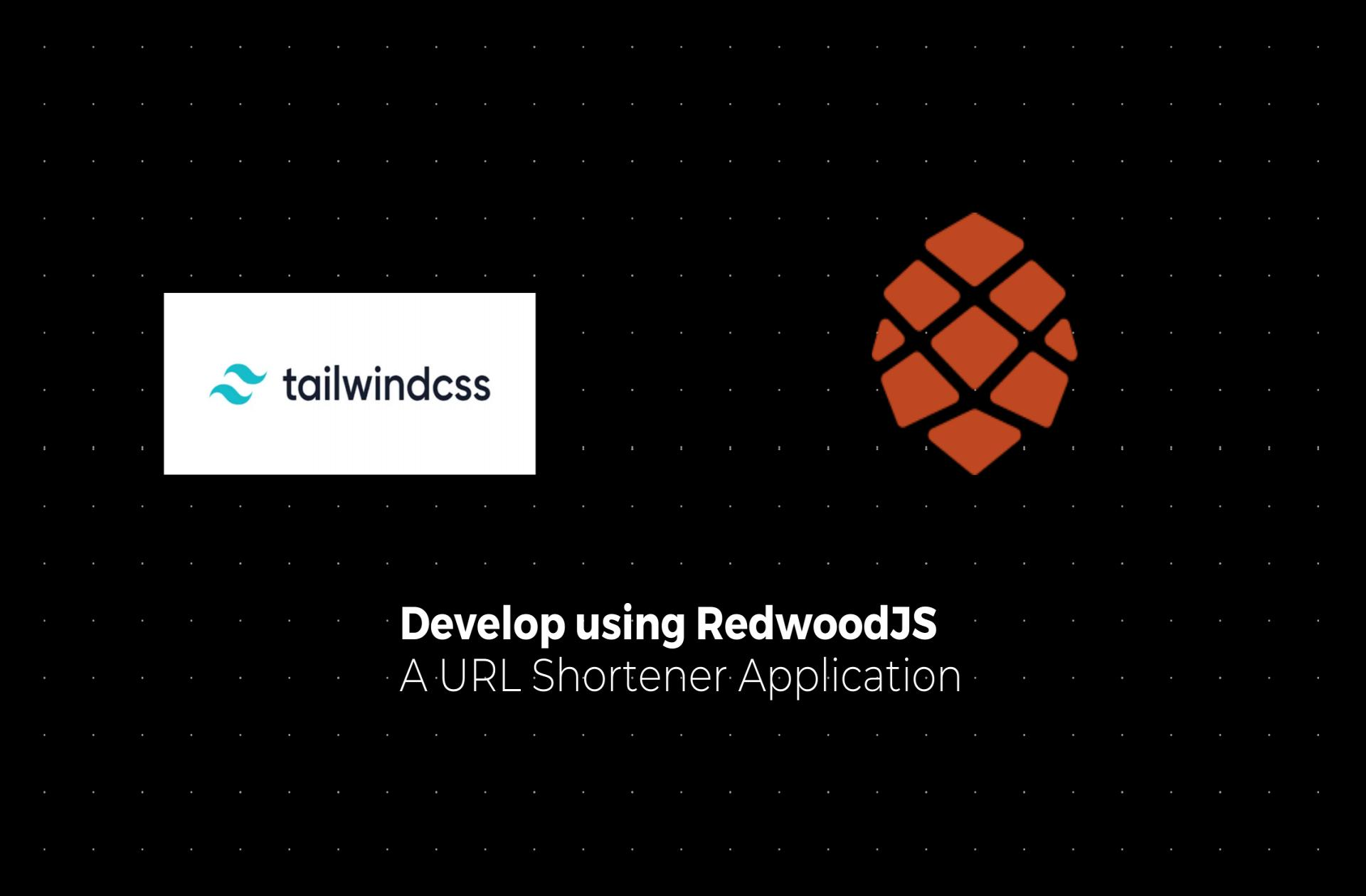 Develop a RedwoodJS URL shortener application
